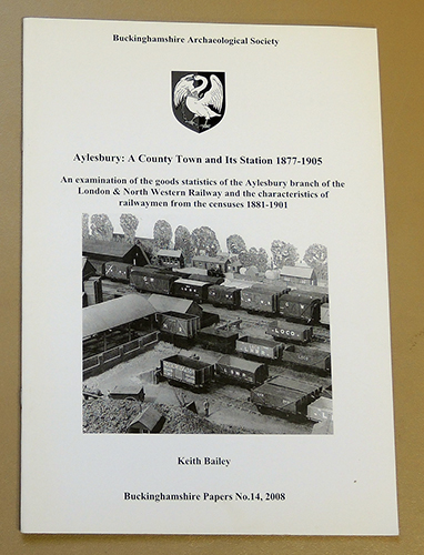 Image for Buckingham Papers No. 14: Aylesbury: A County Town and Its Station 1877 - 1905. An Examination of the Goods Statistics of the Aylesbury Branch of the London & North Western Railway (L&NWR) and the Characteristics of Railwaymen from the Censuses 1881-1901