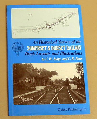 Image for An Historical Survey of the Somerset and Dorset Railway. Track Layouts and Illustrations