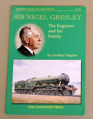 Image for Oakwood Library of Railway History OL118: Sir Nigel Gresley: The Engineer and His Family