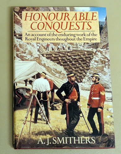 Image for Honourable Conquests: An Account of the Enduring Work of the Royal Engineers Throughout the Empire