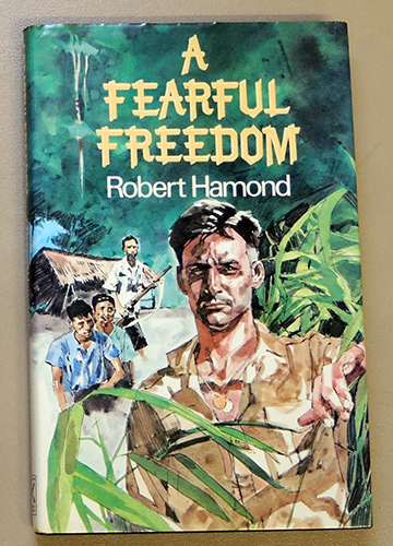 Image for A Fearful Freedom. The Story of One Man's Survival Behind the Lines in Japanese Occupied Malaya 1942 - 1945