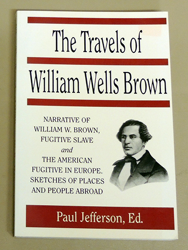 Image for The Travels of William Wells Brown Including Narrative of William W. Brown, A Fugitive Slave and The American Fugitive in Europe. Sketches of Places and People Abroad (Early Black Writers Series)