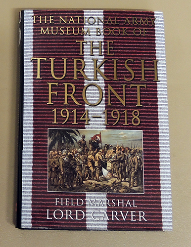 Image for The National Army Museum Book of the Turkish Front 1914 - 1918: The Campaigns at Gallipoli, in Mesopotamia and in Palestine