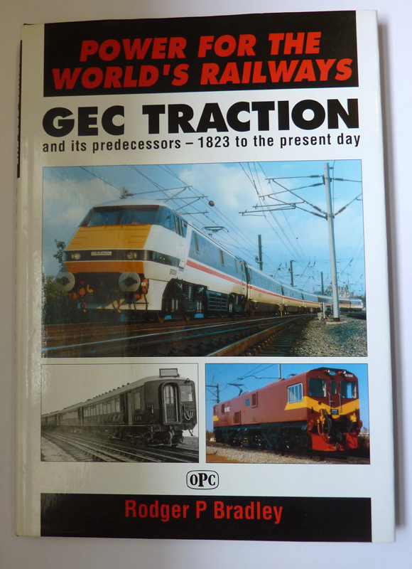 Power for the World's Railways: GEC Traction and Its Predecessors, 1823 to the Present Day