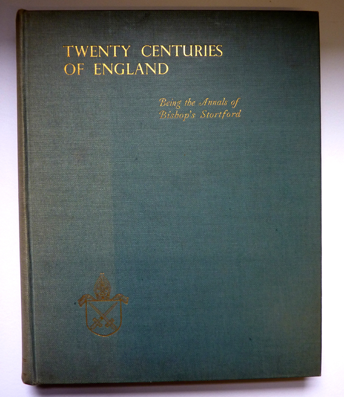 Twenty Centuries of England Being the Annals of Bishop's Stortford. With 55 Plates, 27 Illustrations in the Text and Two Maps