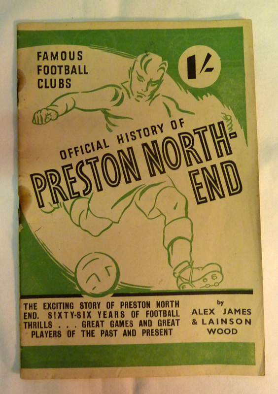 Image for Famous Football Clubs: Official History of Preston North end. The Exciting Story of Preston North End, Sixty-six Years of Football Thrills.... Great Games and Great Players of the Past and Present