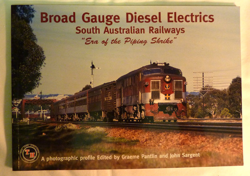Image for Broad Gauge Diesel Electrics, South Australian Railways 'Era of the Piping Shrike'. A Photographic Profile