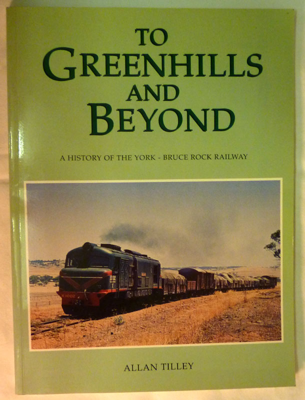 Image for To Greenhills and Beyond: A History of the York - Bruce Rock Railway
